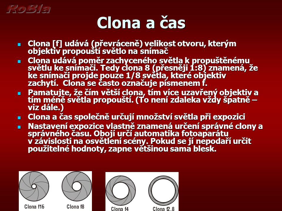 Clona a čas Clona [f] udává (převráceně) velikost otvoru, kterým objektiv propouští světlo na snímač.